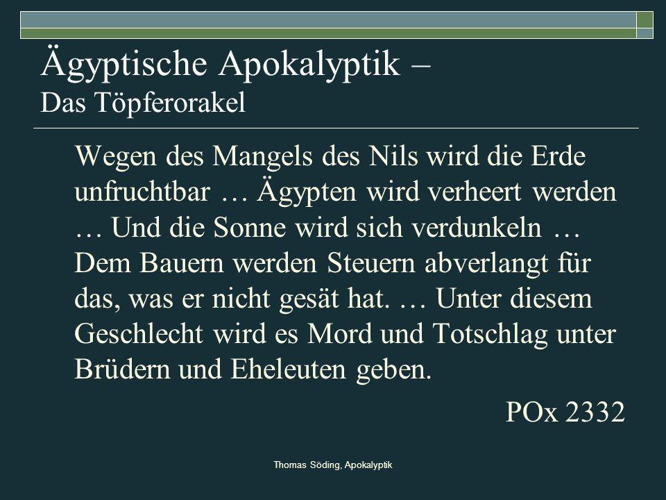Thomas Söding, Apokalyptik Ägyptische Apokalyptik – Das Töpferorakel Wegen des Mangels des Nils wird die Erde unfruchtbar … Ägypten wird verheert werd
