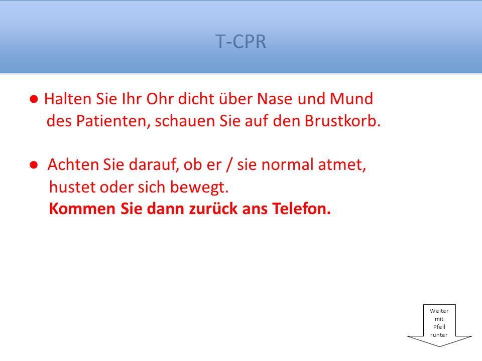 T-CPR Atmet der Patient normal, hustet er oder hat er sich bewegt.