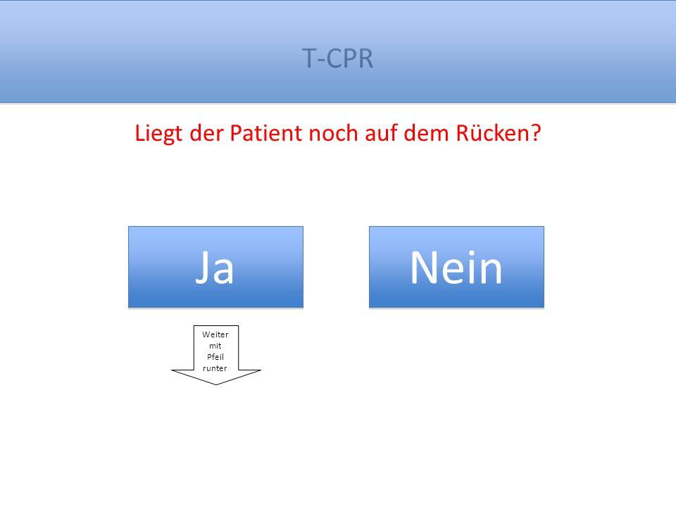 T-CPR weiter Legen Sie Ihn auf den Rücken? Weiter mit Pfeil runter