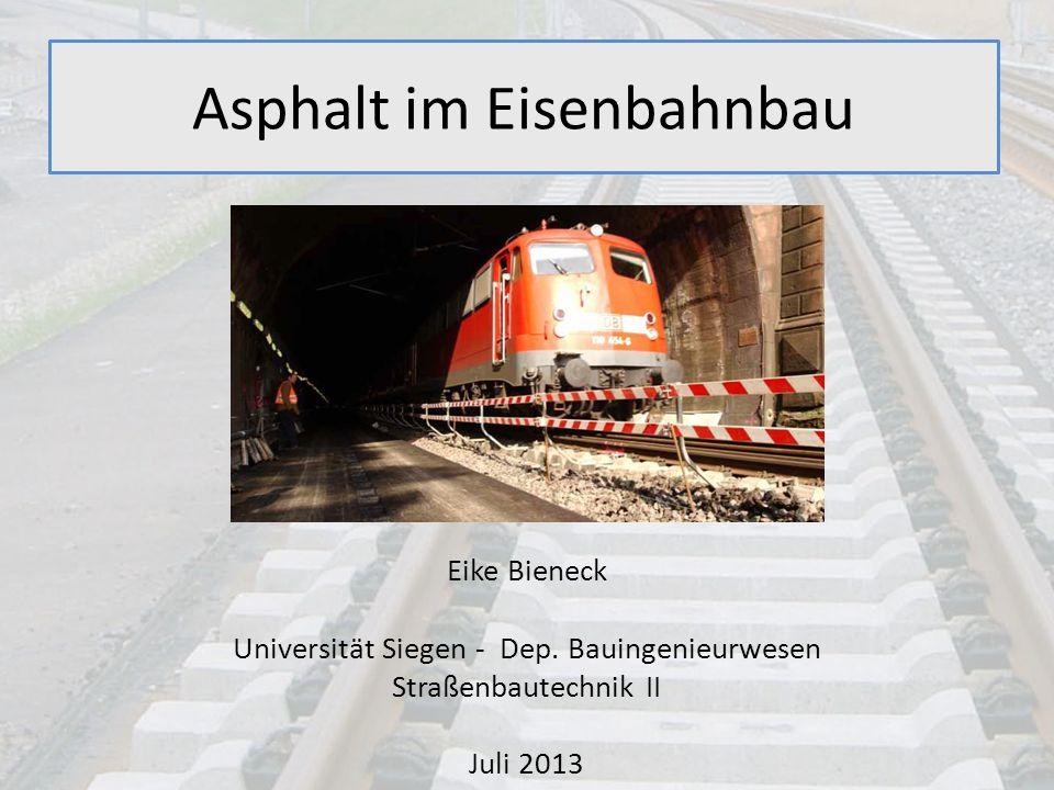 Asphalt im Eisenbahnbau Eike Bieneck Universität Siegen - Dep. Bauingenieurwesen Straßenbautechnik II Juli 2013