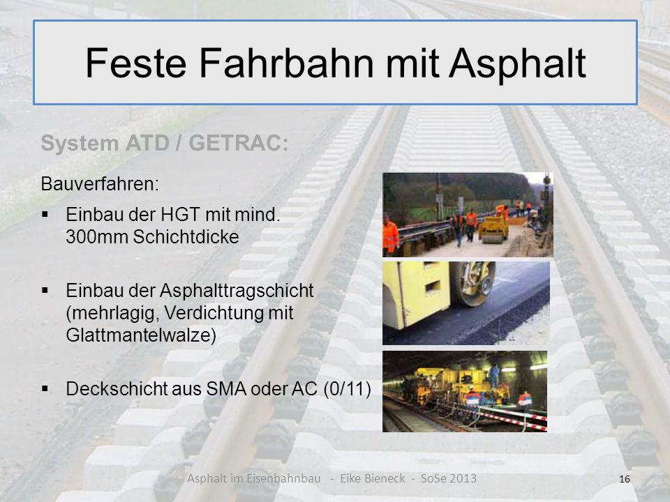 Feste Fahrbahn mit Asphalt System ATD / GETRAC: Bauverfahren: Einbau der HGT mit mind. 300mm Schichtdicke Einbau der Asphalttragschicht (mehrlagig, Ve