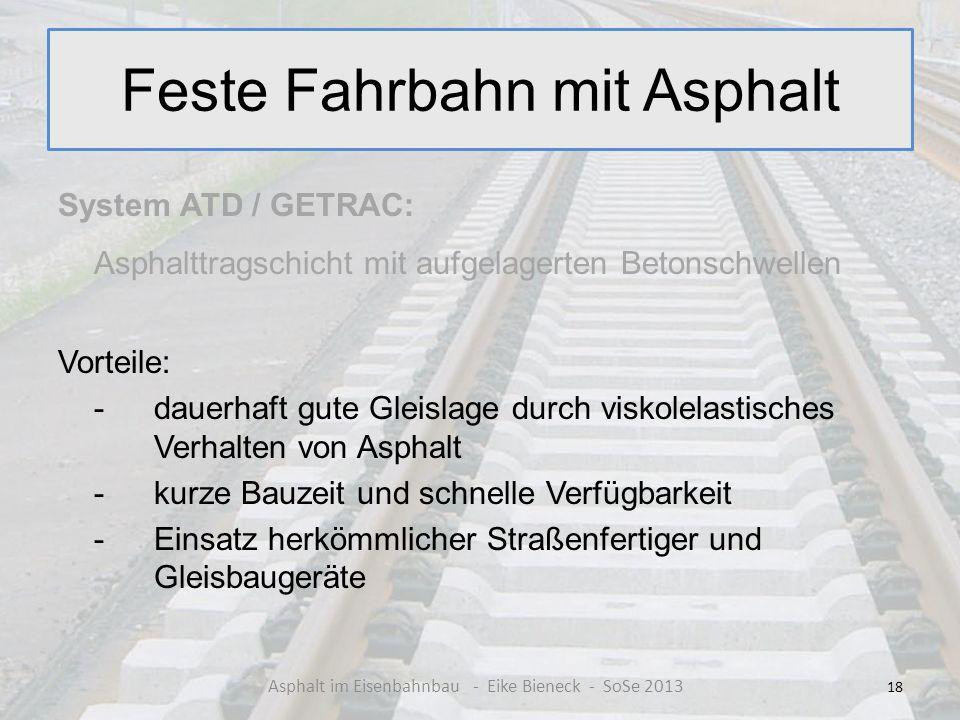 Feste Fahrbahn mit Asphalt System ATD / GETRAC: Asphalttragschicht mit aufgelagerten Betonschwellen Vorteile: - dauerhaft gute Gleislage durch viskole