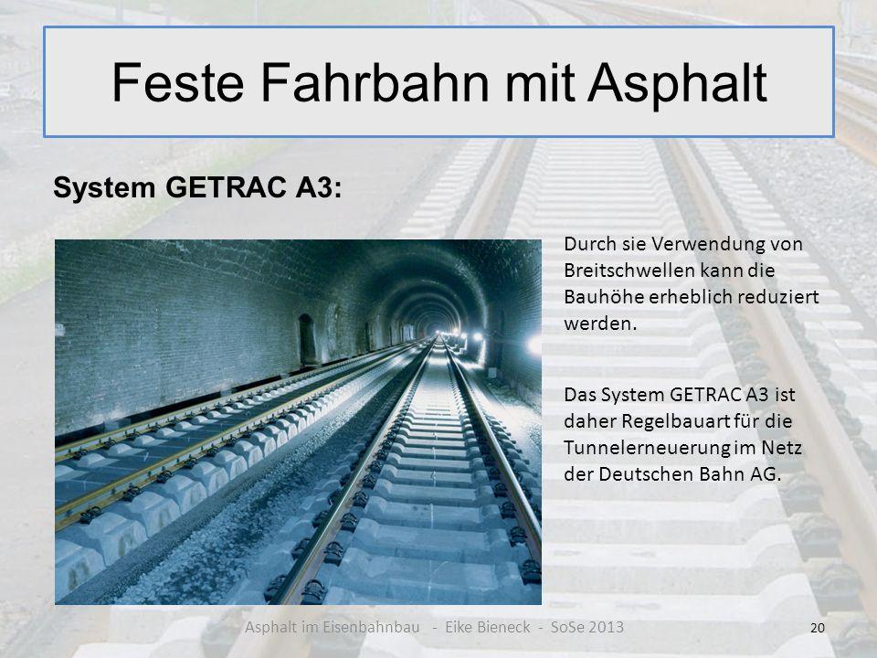 Feste Fahrbahn mit Asphalt System GETRAC A3: 20 Asphalt im Eisenbahnbau - Eike Bieneck - SoSe 2013 Durch sie Verwendung von Breitschwellen kann die Ba