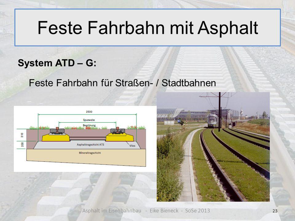 Feste Fahrbahn mit Asphalt System ATD – G: Feste Fahrbahn für Straßen- / Stadtbahnen 23 Asphalt im Eisenbahnbau - Eike Bieneck - SoSe 2013