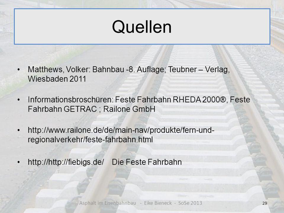 Quellen Matthews, Volker: Bahnbau -8. Auflage; Teubner – Verlag, Wiesbaden 2011 Informationsbroschüren: Feste Fahrbahn RHEDA 2000®, Feste Fahrbahn GET