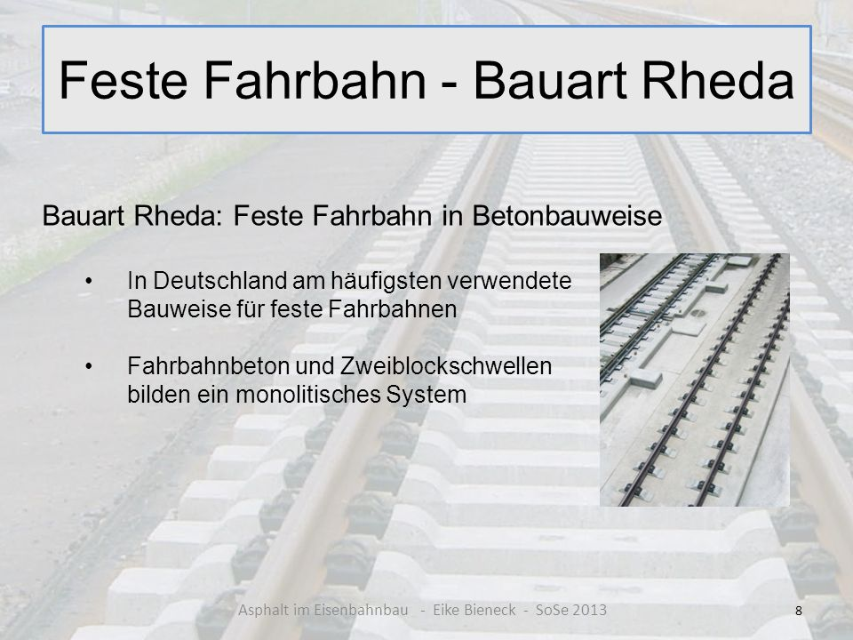 Feste Fahrbahn - Bauart Rheda 8 Asphalt im Eisenbahnbau - Eike Bieneck - SoSe 2013 Bauart Rheda: Feste Fahrbahn in Betonbauweise In Deutschland am häu