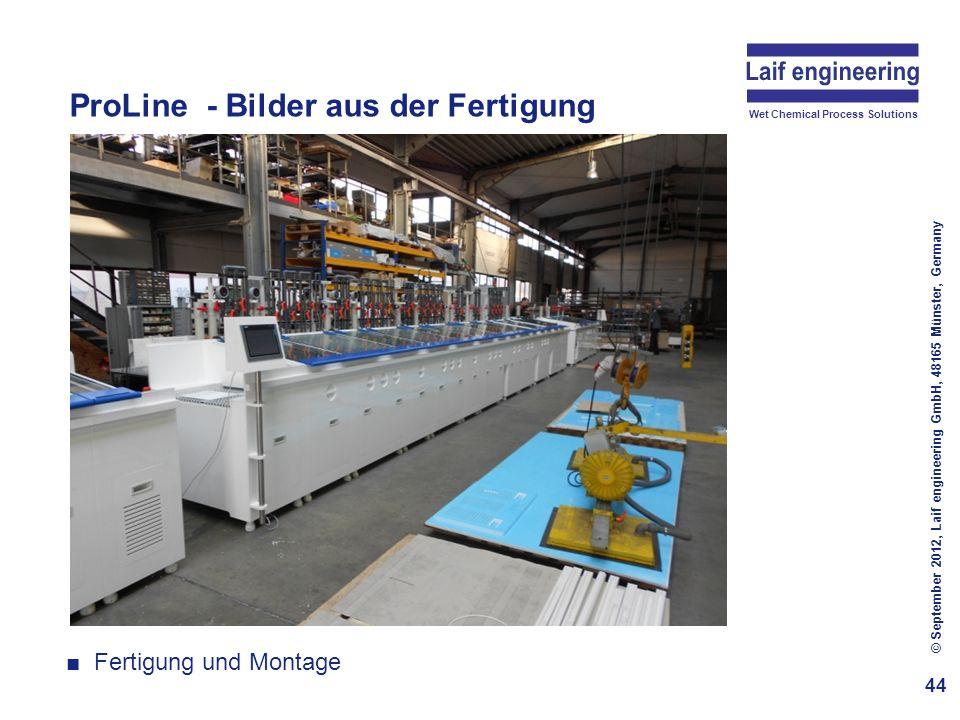 Wet Chemical Process Solutions ProLine - Bilder aus der Fertigung 44 © September 2012, Laif engineering GmbH, 48165 Münster, Germany Fertigung und Mon
