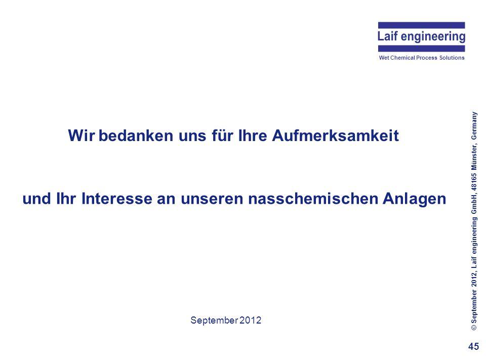 Wet Chemical Process Solutions Wir bedanken uns für Ihre Aufmerksamkeit 45 © September 2012, Laif engineering GmbH, 48165 Münster, Germany September 2