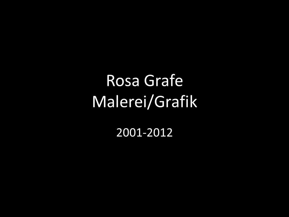 Rosa Grafe Malerei/Grafik 2001-2012