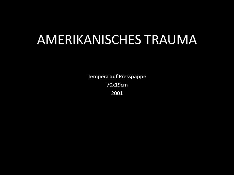 AMERIKANISCHES TRAUMA Tempera auf Presspappe 70x19cm 2001