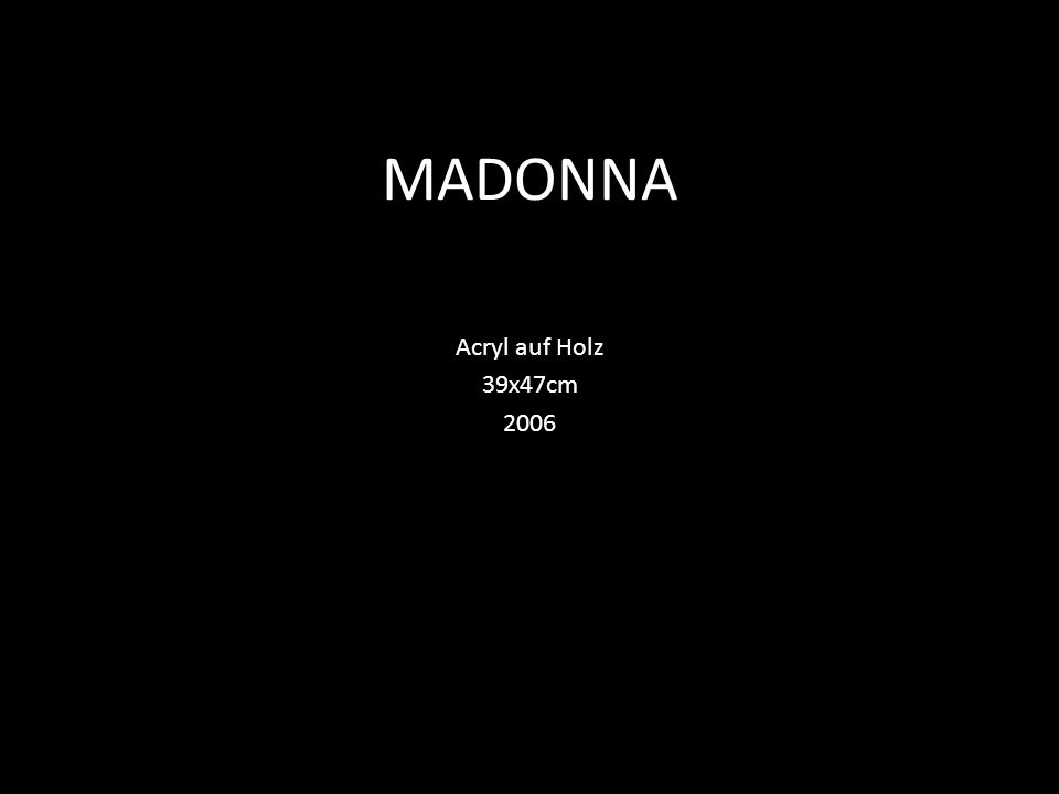 MADONNA Acryl auf Holz 39x47cm 2006
