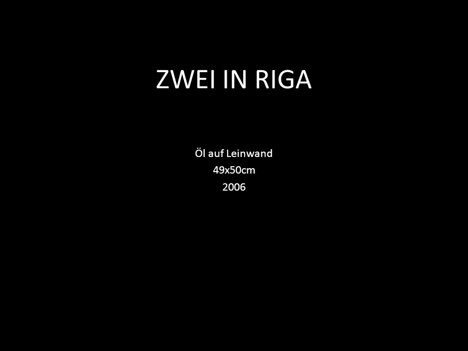 ZWEI IN RIGA Öl auf Leinwand 49x50cm 2006
