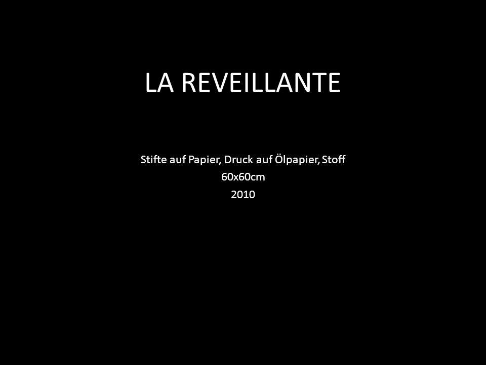 LA REVEILLANTE Stifte auf Papier, Druck auf Ölpapier, Stoff 60x60cm 2010