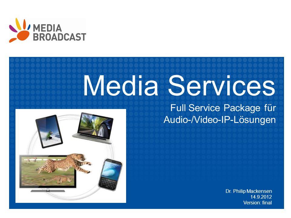 Media Services Full Service Package für Audio-/Video-IP-Lösungen Dr. Philip Mackensen 14.9.2012 Version: final
