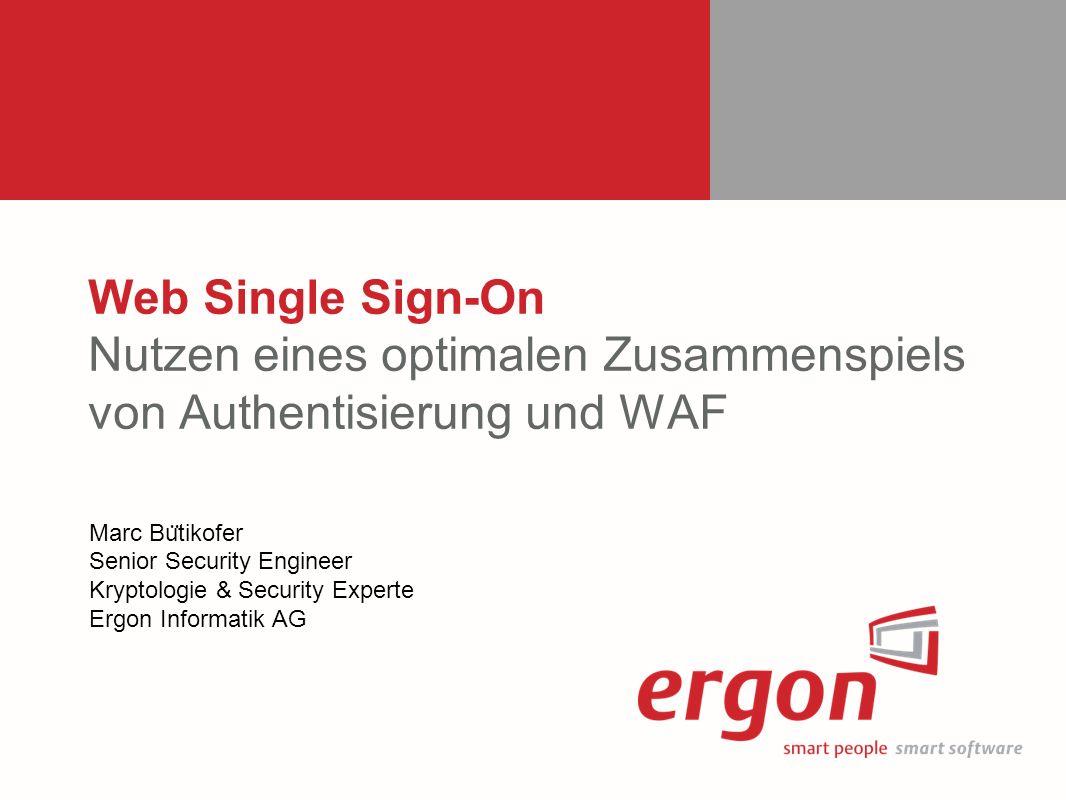 Web Single Sign-On Nutzen eines optimalen Zusammenspiels von Authentisierung und WAF Marc Bu ̈ tikofer Senior Security Engineer Kryptologie & Security