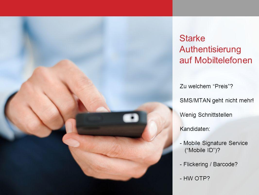 Zu welchem Preis? SMS/MTAN geht nicht mehr! Wenig Schnittstellen Kandidaten: - Mobile Signature Service (Mobile ID)? - Flickering / Barcode? - HW OTP?