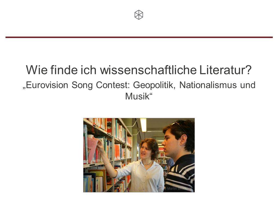 Wie finde ich wissenschaftliche Literatur? Eurovision Song Contest: Geopolitik, Nationalismus und Musik