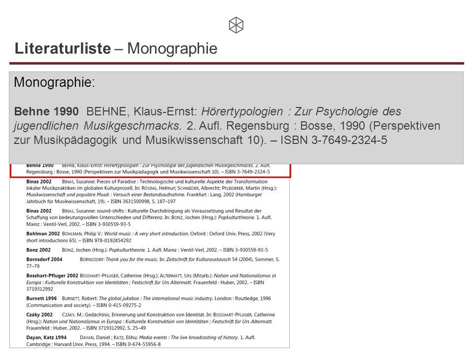Literaturliste – Monographie Monographie: Behne 1990 BEHNE, Klaus-Ernst: Hörertypologien : Zur Psychologie des jugendlichen Musikgeschmacks. 2. Aufl.