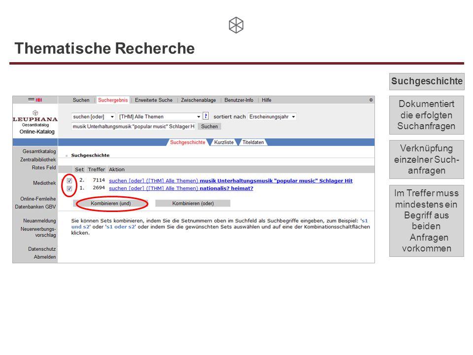 Thematische Recherche Verknüpfung einzelner Such- anfragen Suchgeschichte Dokumentiert die erfolgten Suchanfragen Im Treffer muss mindestens ein Begri