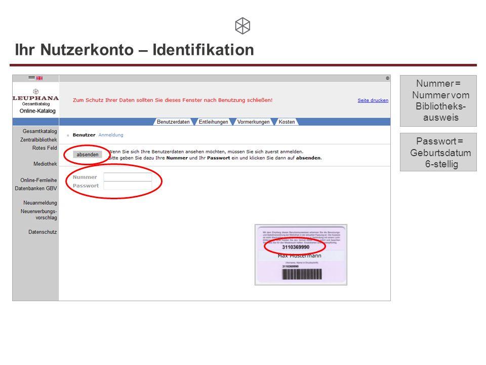 Ihr Nutzerkonto – Identifikation Nummer = Nummer vom Bibliotheks- ausweis Passwort = Geburtsdatum 6-stellig