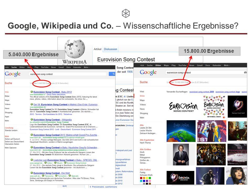 Google, Wikipedia und Co. – Wissenschaftliche Ergebnisse? 15.800.00 Ergebnisse5.040.000 Ergebnisse