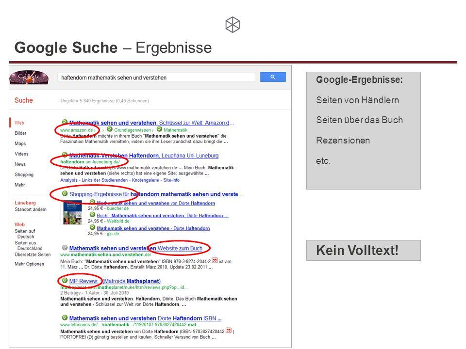 Google Suche – Ergebnisse Google-Ergebnisse: Seiten von Händlern Seiten über das Buch Rezensionen etc. Kein Volltext!