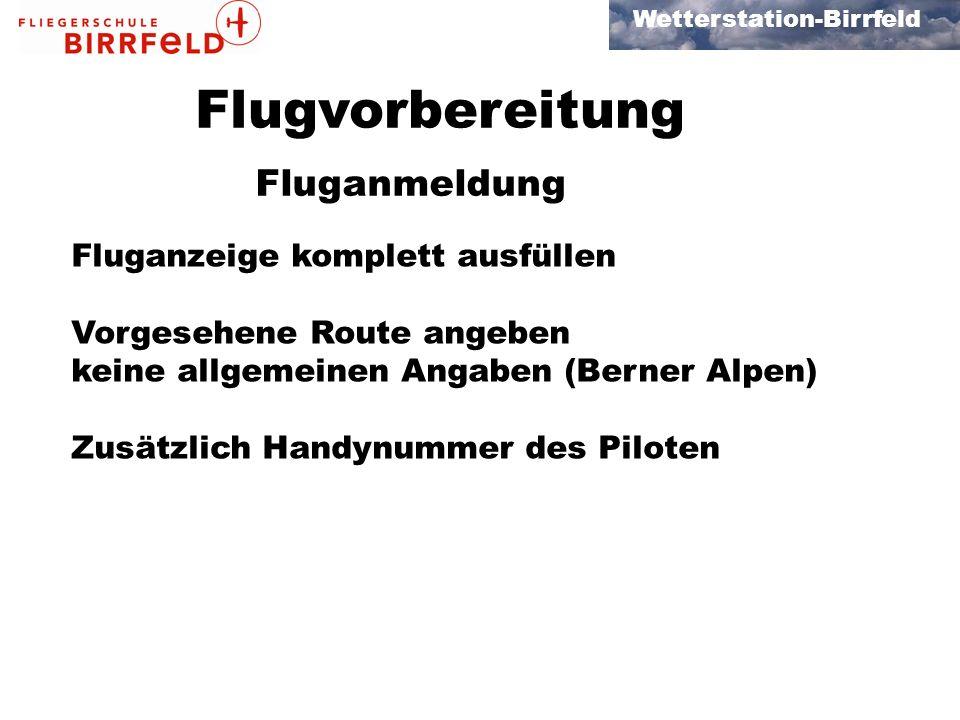 Wetterstation-Birrfeld Flugvorbereitung Fluganmeldung Fluganzeige komplett ausfüllen Vorgesehene Route angeben keine allgemeinen Angaben (Berner Alpen) Zusätzlich Handynummer des Piloten
