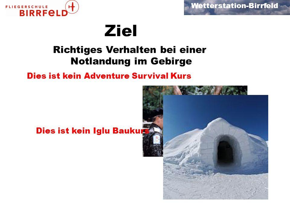 Wetterstation-Birrfeld Ziel Richtiges Verhalten bei einer Notlandung im Gebirge Dies ist kein Adventure Survival Kurs Dies ist kein Iglu Baukurs
