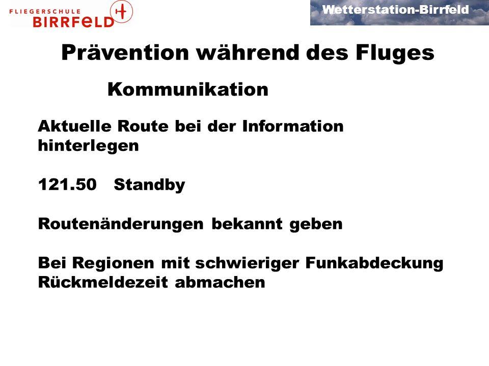 Wetterstation-Birrfeld Prävention während des Fluges Kommunikation Aktuelle Route bei der Information hinterlegen 121.50 Standby Routenänderungen bekannt geben Bei Regionen mit schwieriger Funkabdeckung Rückmeldezeit abmachen