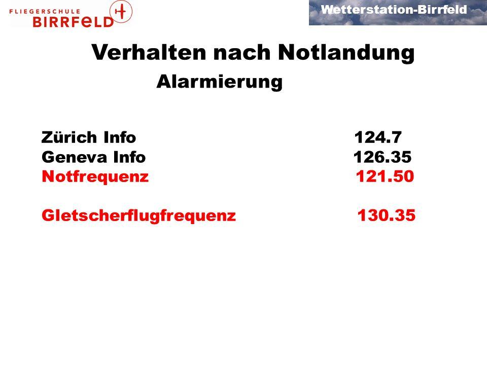 Wetterstation-Birrfeld Verhalten nach Notlandung Alarmierung Zürich Info 124.7 Geneva Info 126.35 Notfrequenz 121.50 Gletscherflugfrequenz 130.35
