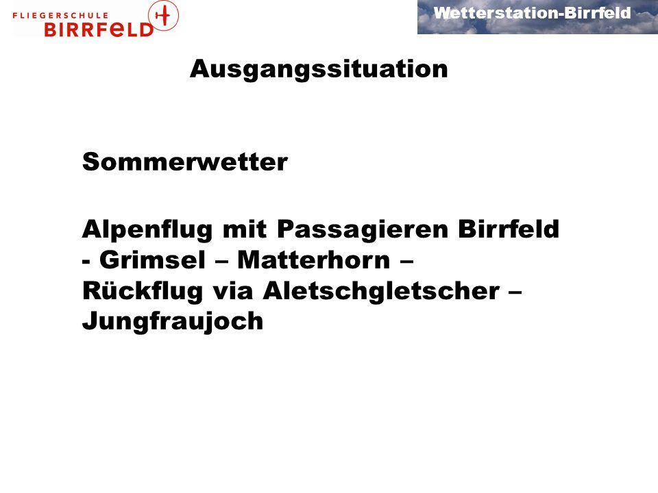 Wetterstation-Birrfeld Ausgangssituation Sommerwetter Alpenflug mit Passagieren Birrfeld - Grimsel – Matterhorn – Rückflug via Aletschgletscher – Jungfraujoch