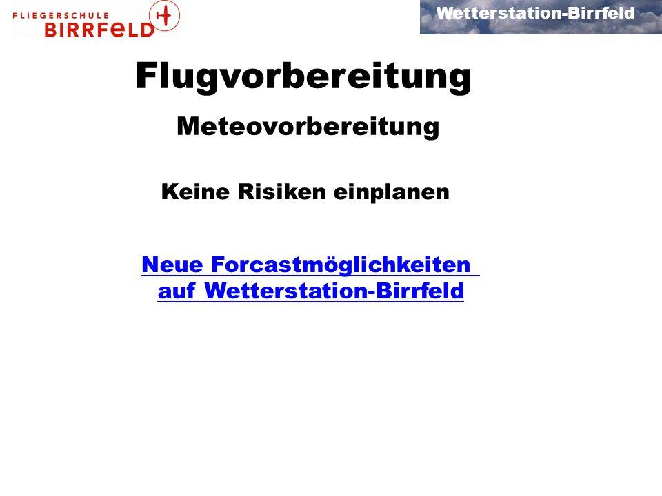 Wetterstation-Birrfeld Flugvorbereitung Meteovorbereitung Keine Risiken einplanen Neue Forcastmöglichkeiten auf Wetterstation-Birrfeld