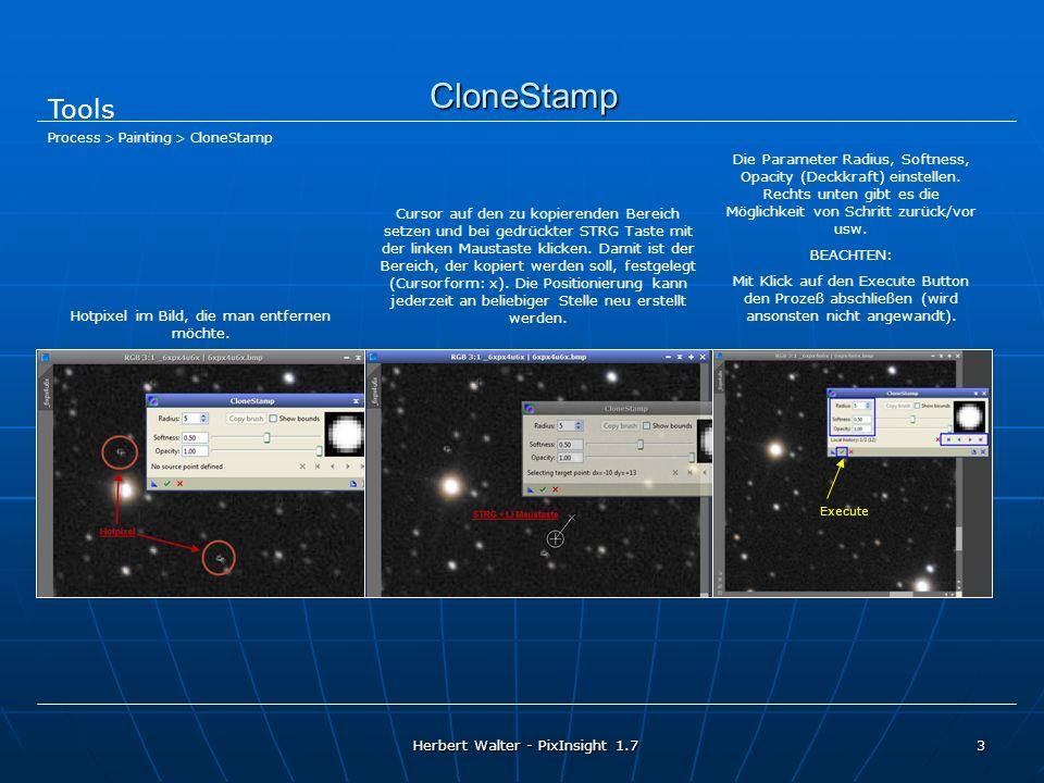 Herbert Walter - PixInsight 1.7 3 Tools Process > Painting > CloneStamp CloneStamp Hotpixel im Bild, die man entfernen möchte. Cursor auf den zu kopie