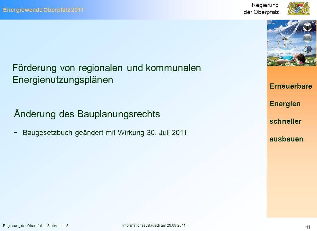 Energiewende Oberpfalz 2011 Regierung der Oberpfalz Regierung der Oberpfalz – Stabsstelle S Informationsaustausch am 28.09.2011 11 Erneuerbare Energie