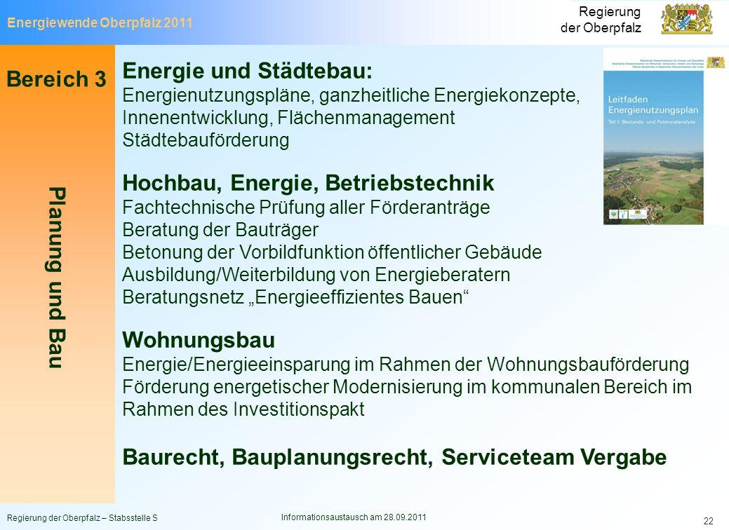 Energiewende Oberpfalz 2011 Regierung der Oberpfalz Regierung der Oberpfalz – Stabsstelle S Informationsaustausch am 28.09.2011 22 Bereich 3 Planung u