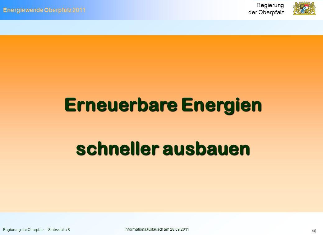 Energiewende Oberpfalz 2011 Regierung der Oberpfalz Regierung der Oberpfalz – Stabsstelle S Informationsaustausch am 28.09.2011 40 Erneuerbare Energie