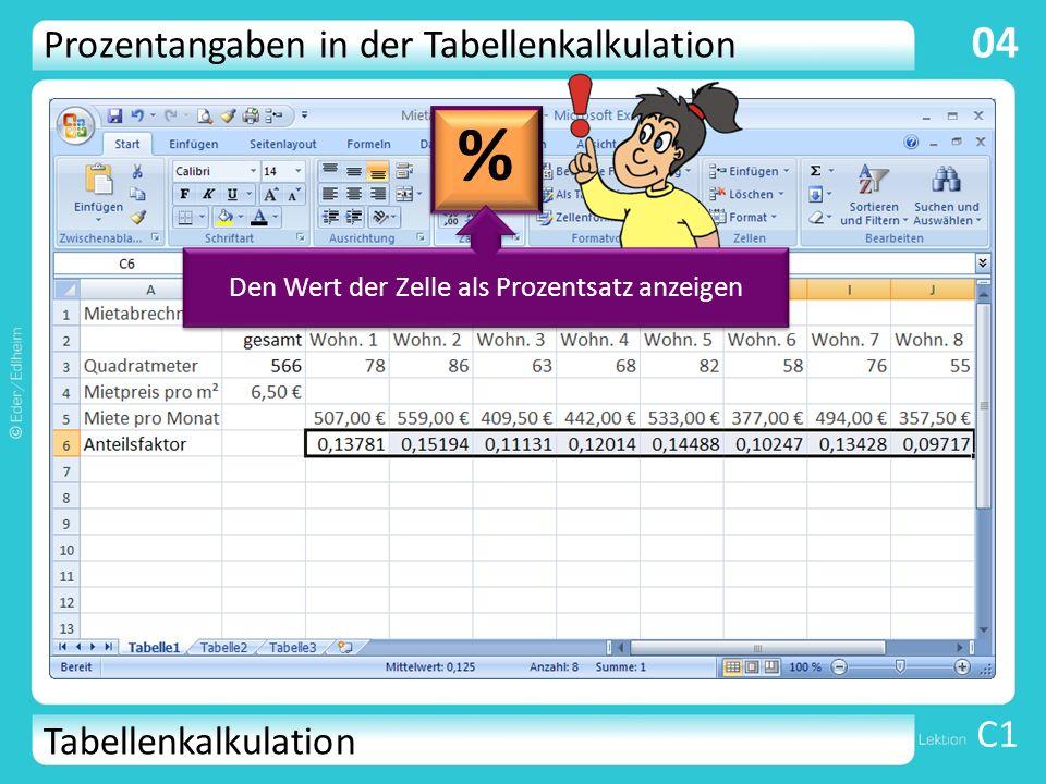 Tabellenkalkulation C1 04 Prozentangaben in der Tabellenkalkulation % Den Wert der Zelle als Prozentsatz anzeigen