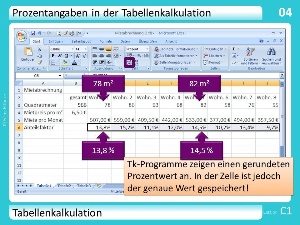 Tabellenkalkulation C1 04 78 m² 82 m² 13,8 % Prozentangaben in der Tabellenkalkulation Tk-Programme zeigen einen gerundeten Prozentwert an. In der Zel