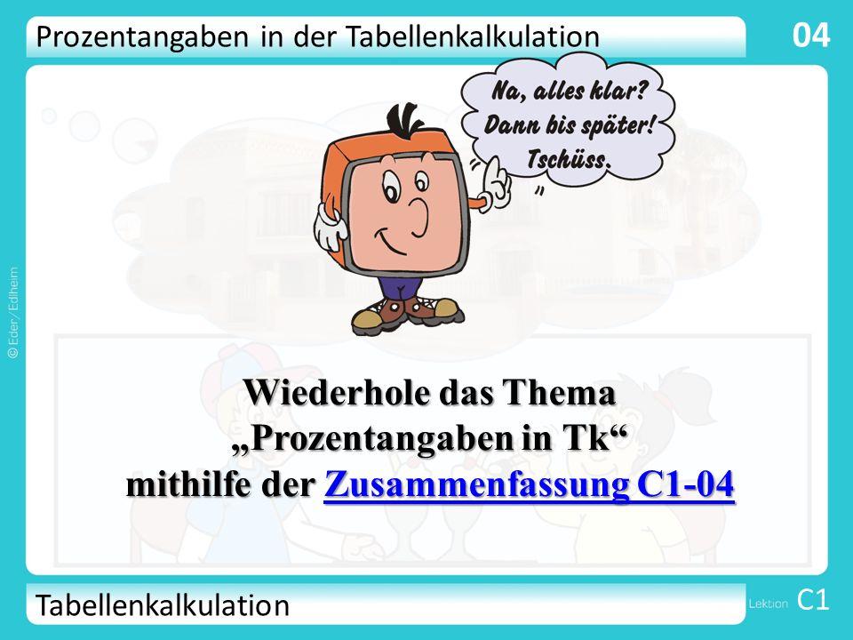 Tabellenkalkulation C1 04 Wiederhole das Thema Prozentangaben in Tk mithilfe der Zusammenfassung C1-04 Zusammenfassung C1-04Zusammenfassung C1-04 Proz