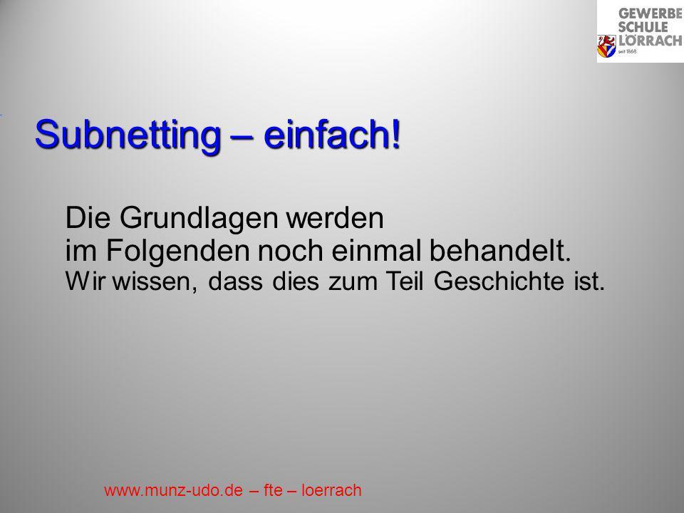 Subnetting – einfach! Die Grundlagen werden im Folgenden noch einmal behandelt. Wir wissen, dass dies zum Teil Geschichte ist. www.munz-udo.de – fte –
