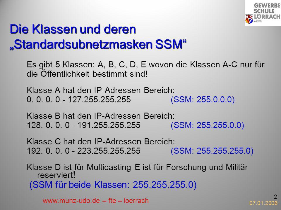 07.01.2006 2 Die Klassen und deren Standardsubnetzmasken SSM Es gibt 5 Klassen: A, B, C, D, E wovon die Klassen A-C nur für die Öffentlichkeit bestimm