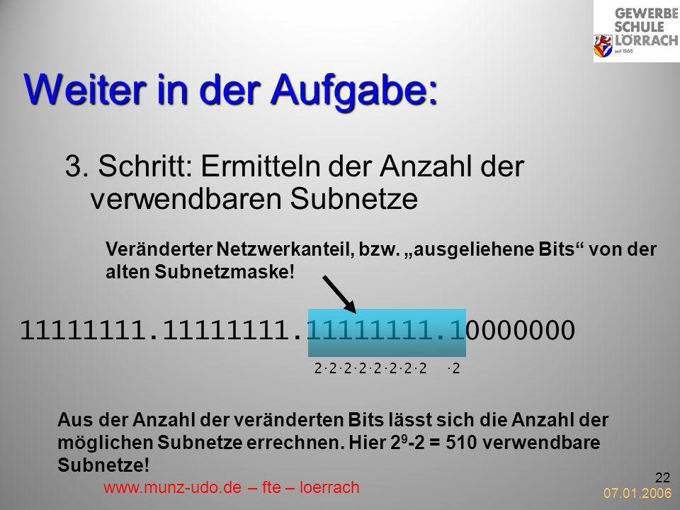 07.01.2006 22 Weiter in der Aufgabe: 3. Schritt: Ermitteln der Anzahl der verwendbaren Subnetze 2. 2. 2. 2. 2. 2. 2. 2. 2 Aus der Anzahl der verändert