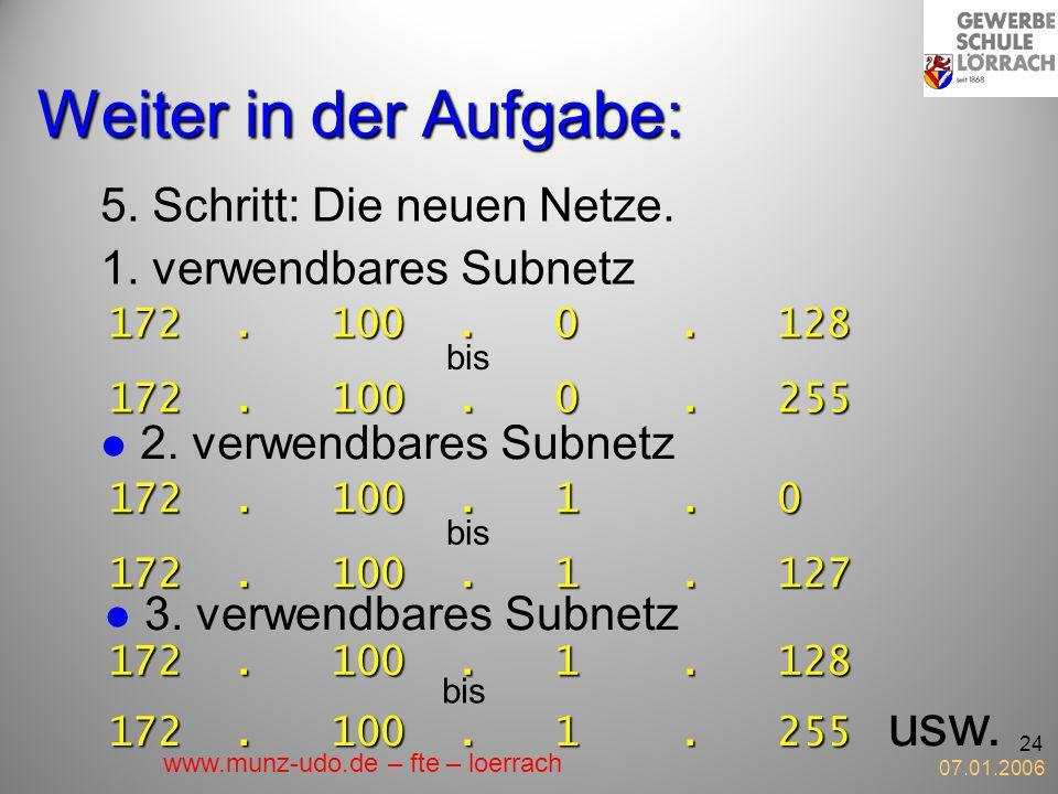 07.01.2006 24 Weiter in der Aufgabe: 5. Schritt: Die neuen Netze. 1. verwendbares Subnetz 1 72. 100. 0. 128 72. 100. 0. 255 bis 2. verwendbares Subnet