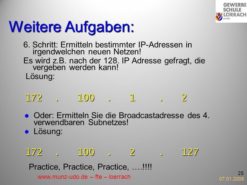 07.01.2006 25 Weitere Aufgaben: 6. Schritt: Ermitteln bestimmter IP-Adressen in irgendwelchen neuen Netzen! Es wird z.B. nach der 128. IP Adresse gefr