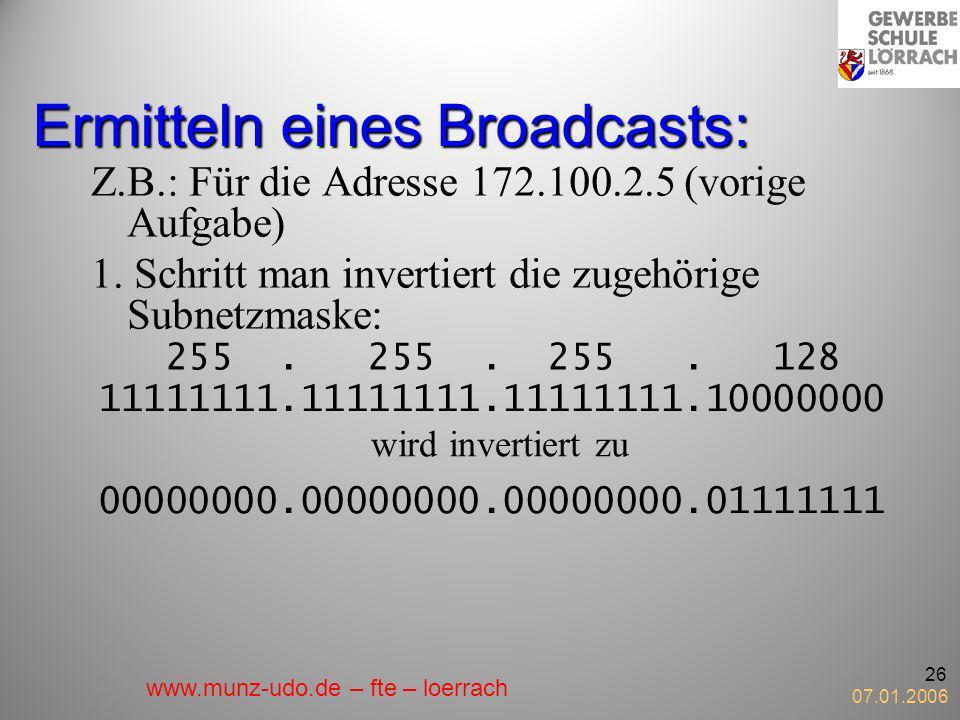 07.01.2006 26 Ermitteln eines Broadcasts: Z.B.: Für die Adresse 172.100.2.5 (vorige Aufgabe) 1. Schritt man invertiert die zugehörige Subnetzmaske: 25