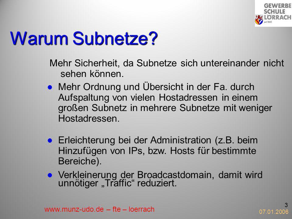 07.01.2006 3 Warum Subnetze? Mehr Sicherheit, da Subnetze sich untereinander nicht sehen können. Mehr Ordnung und Übersicht in der Fa. durch Aufspaltu