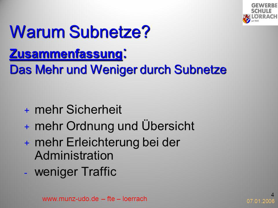07.01.2006 4 Warum Subnetze? Zusammenfassung : Das Mehr und Weniger durch Subnetze + mehr Sicherheit + mehr Ordnung und Übersicht + mehr Erleichterung