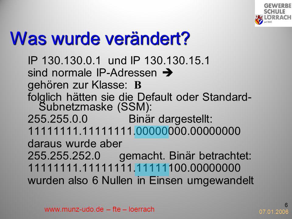 07.01.2006 7 Die Ausgangslage nochmal übersichtlicher IP 130.130.0.1 UND-verknüpft mit SM 255.255.252.0 gehört jetzt zum Netz 130.130.0.0 IP 130.130.15.1 UND-verknüpft mit SM 255.255.252.0 gehört jetzt zum Netz 130.130.12.0 www.munz-udo.de – fte – loerrach