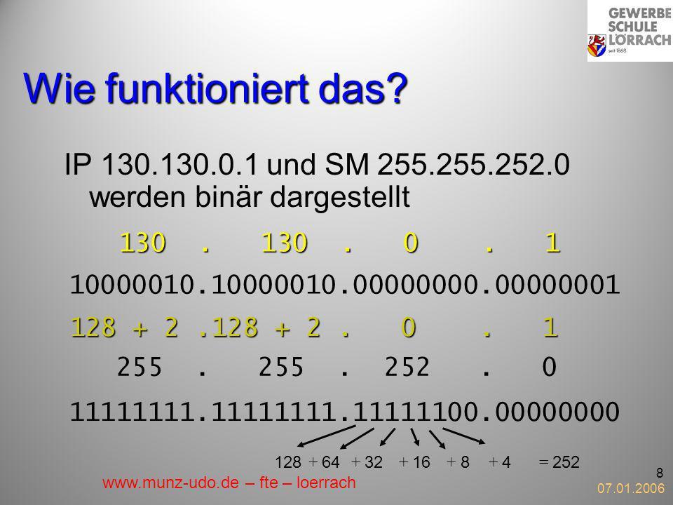 07.01.2006 8 Wie funktioniert das? IP 130.130.0.1 und SM 255.255.252.0 werden binär dargestellt 1 30. 130. 0. 1 10000010.10000010.00000000.00000001 12
