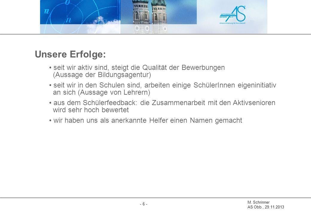 M. Schrinner AS Obb., 29.11.2013 - 6 - Unsere Erfolge: seit wir aktiv sind, steigt die Qualität der Bewerbungen (Aussage der Bildungsagentur) seit wir